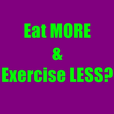 Should You Actually be Eating MORE and Exercising LESS?