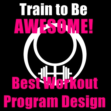 Best Dang Workout Program Design to Build a Better Body & Be More Awesome