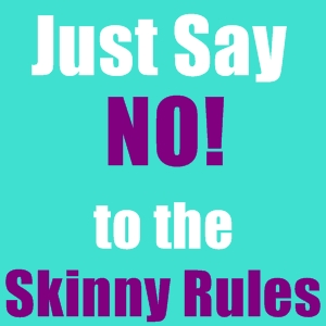 Why You Should Say NO to The Skinny Rules and YES to Being Awesome