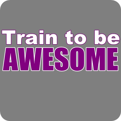 train to be awesome
