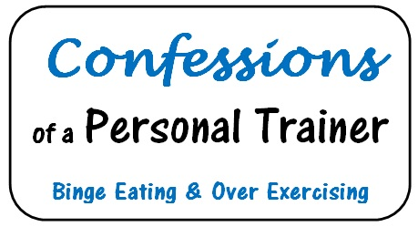 Confessions of a Personal Trainer: Experiences with Binge Eating and Over Exercising
