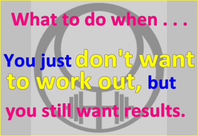 What to do when you don't want to workout