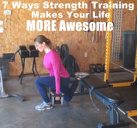 7 Ways Strength Training Makes Your Life More Awesome