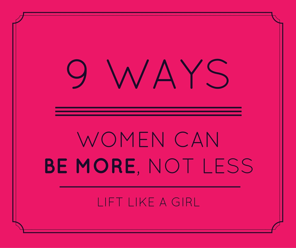9 Ways for Women to Be More, Not Less (Infographic)